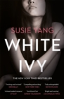 "White Ivy : ""Twisting and twisted. Ivy Lin will get under your skin"" Erin Kelly, Sunday Times bestselling author of HE SAID/SHE SAID - eBook"