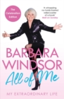 All of Me : My Extraordinary Life - The Most Recent Autobiography by Barbara Windsor - Book