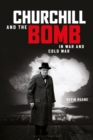 Churchill and the Bomb in War and Cold War - Book