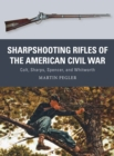 Sharpshooting Rifles of the American Civil War : Colt, Sharps, Spencer, and Whitworth - eBook