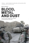 Blood, Metal and Dust : How Victory Turned into Defeat in Afghanistan and Iraq - Book