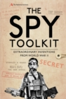 The Spy Toolkit : Extraordinary inventions from World War II - eBook
