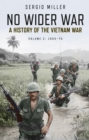 No Wider War : A History of the Vietnam War Volume 2: 1965-75 - Book