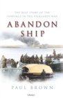 Abandon Ship : The Real Story of the Sinkings in the Falklands War - Book