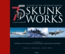 75 years of the Lockheed Martin Skunk Works - Book