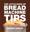 Little Book of Bread Machine Tips - Book