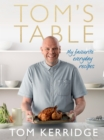 Toms Table : My Favourite Everyday Recipes - eBook