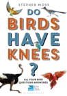 Do Birds Have Knees? : All Your Bird Questions Answered - Book