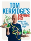 Tom Kerridge's Dopamine Diet : My low-carb, stay-happy way to lose weight - eBook