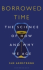 Borrowed Time : The Science of How and Why We Age - eBook