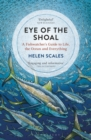 Eye of the Shoal : A Fishwatcher's Guide to Life, the Ocean and Everything - Book