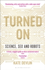 Turned On : Science, Sex and Robots - Book