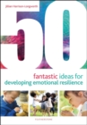50 Fantastic Ideas for Developing Emotional Resilience - eBook