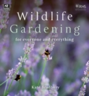 Wildlife Gardening : For Everyone and Everything - eBook