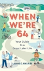 When We're 64 : Your Guide to a Great Later Life - Book