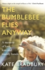 The Bumblebee Flies Anyway : A memoir of love, loss and muddy hands - eBook