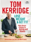 Lose Weight & Get Fit : All of the recipes from Tom's BBC cookery series - Book