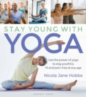 Stay Young With Yoga : Use the power of yoga to stay youthful, fit and pain-free at any age - Book
