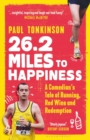 26.2 Miles to Happiness : A Comedian's Tale of Running, Red Wine and Redemption - Book
