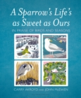 A Sparrow's Life's as Sweet as Ours : In Praise of Birds and Seasons - Book