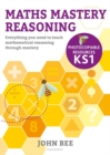 Maths Mastery Reasoning: Photocopiable Resources KS1 : Everything you need to teach mathematical reasoning through mastery - Book