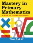 Mastery in Primary Mathematics : A Guide for Teachers and Leaders - Book