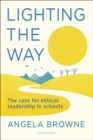 Lighting the Way : The case for ethical leadership in schools - Book