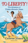 To Liberty! The Adventures of Thomas-Alexandre Dumas: A Bloomsbury Reader - Book
