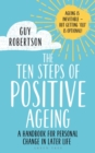 The Ten Steps of Positive Ageing : A handbook for personal change in later life - eBook