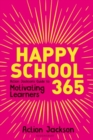 Happy School 365 : Action Jackson's guide to motivating learners - Book