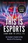 This is esports (and How to Spell it) - LONGLISTED FOR THE WILLIAM HILL SPORTS BOOK AWARD 2020 : An Insider's Guide to the World of Pro Gaming - Book