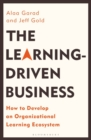 The Learning-Driven Business : How to Develop an Organizational Learning Ecosystem - Book