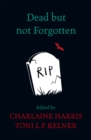 Dead But Not Forgotten : Stories from the World of Sookie Stackhouse - Book
