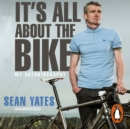 Sean Yates : It's All About the Bike - eAudiobook