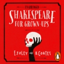 Shakespeare for Grown-ups : Everything you Need to Know about the Bard - eAudiobook