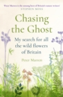 Chasing the Ghost : My Search for all the Wild Flowers of Britain - eBook