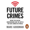 Future Crimes : Inside The Digital Underground and the Battle For Our Connected World - eAudiobook
