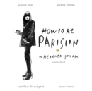 How To Be Parisian : Wherever You Are - eAudiobook