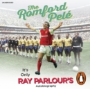 The Romford Pele : It's only Ray Parlour's autobiography - eAudiobook