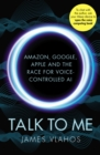 Talk to Me : Amazon, Google, Apple and the Race for Voice-Controlled AI - eBook