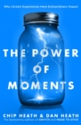 The Power of Moments : Why Certain Experiences Have Extraordinary Impact - eBook
