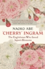 'Cherry' Ingram : The Englishman Who Saved Japan s Blossoms - eBook