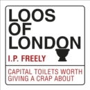 Loos of London : Capital Toilets Worth Giving a Crap About - eBook