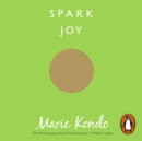 Spark Joy : An Illustrated Guide to the Japanese Art of Tidying - eAudiobook