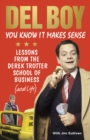 You Know it Makes Sense : Lessons from the Derek Trotter School of Business (and life) - eBook