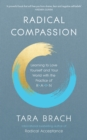 Radical Compassion : Learning to Love Yourself and Your World with the Practice of RAIN - eBook