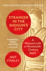 Stranger in the Shogun's City : A Woman s Life in Nineteenth-Century Japan - eBook