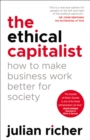 The Ethical Capitalist: How to Make Business Work Better for Society - eBook