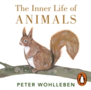 The Inner Life of Animals : Surprising Observations of a Hidden World - eAudiobook