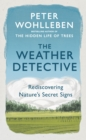The Weather Detective : Rediscovering Nature s Secret Signs - eBook